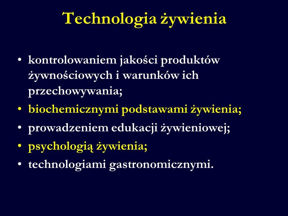 Technologia żywienia kontrolowaniem jakości produktów żywnościowych i warunków ich przechowywania; biochemicznymi podstawami żywienia;