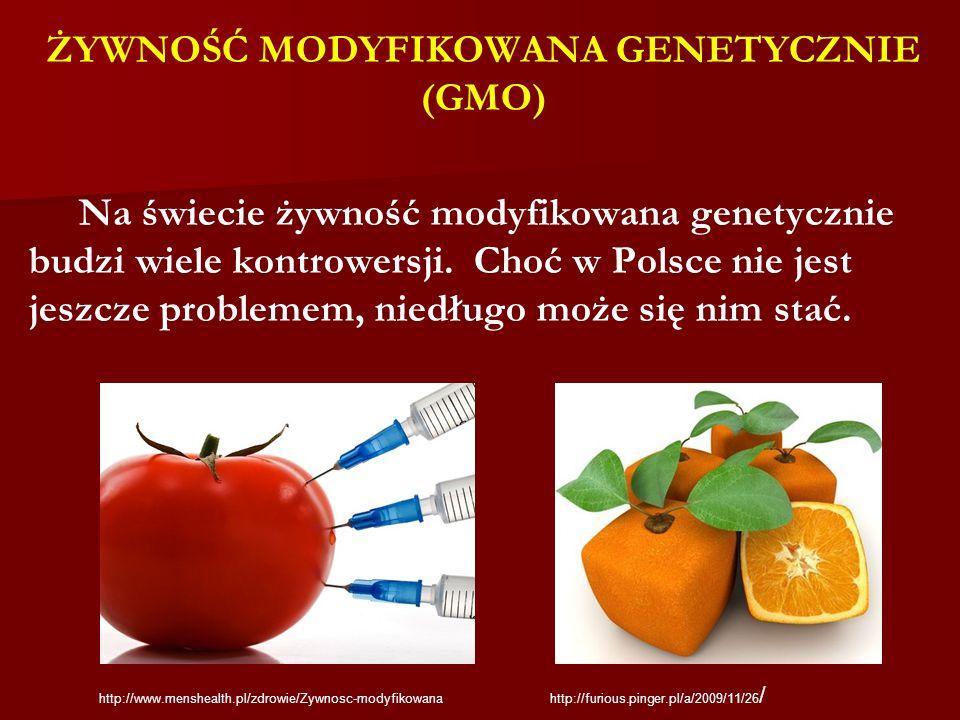 ŻYWNOŚĆ MODYFIKOWANA GENETYCZNIE (GMO) Na świecie żywność modyfikowana genetycznie budzi wiele kontrowersji. Choć w Polsce nie jest jeszcze problemem, niedługo może się nim stać.