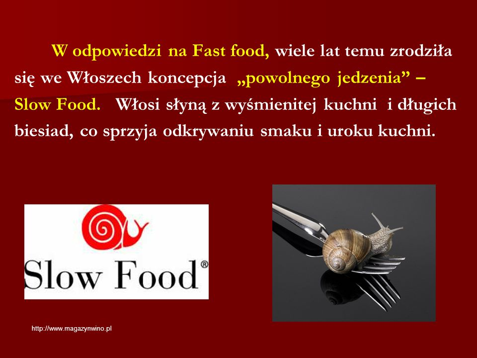 """W odpowiedzi na Fast food, wiele lat temu zrodziła się we Włoszech koncepcja """"powolnego jedzenia – Slow Food. Włosi słyną z wyśmienitej kuchni i długich biesiad, co sprzyja odkrywaniu smaku i uroku kuchni."""