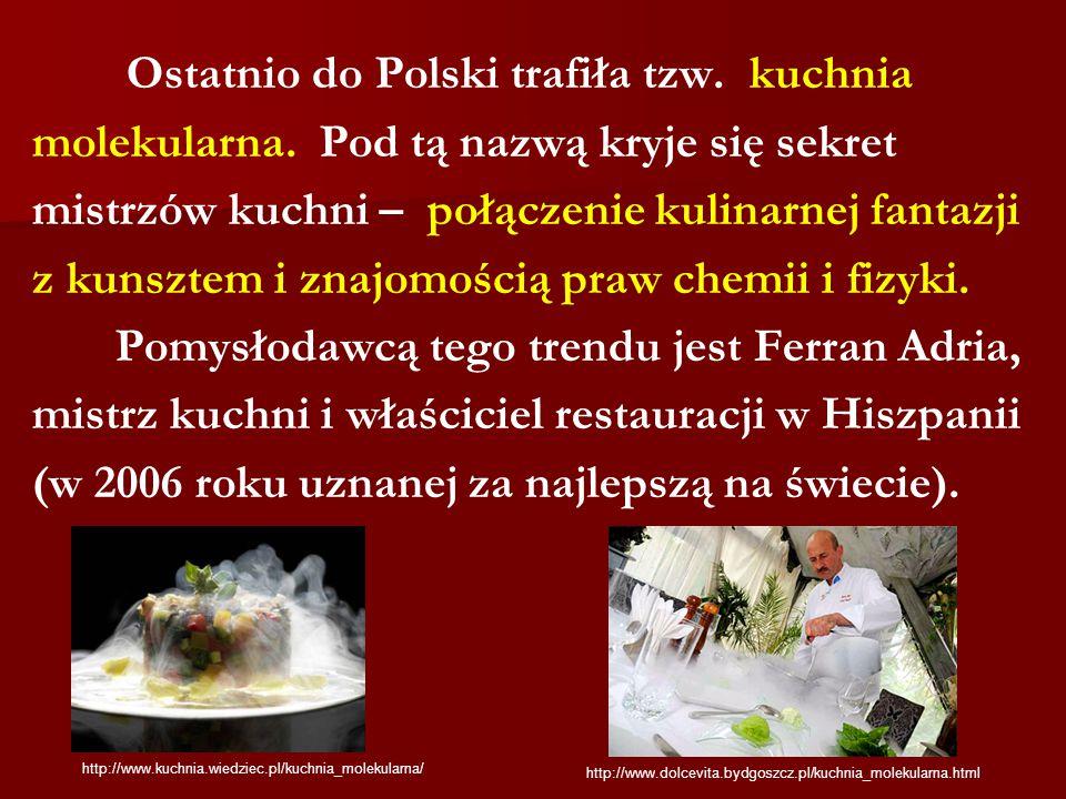 Ostatnio do Polski trafiła tzw. kuchnia molekularna