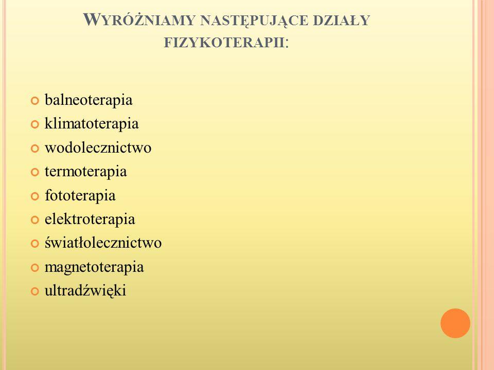 Wyróżniamy następujące działy fizykoterapii: