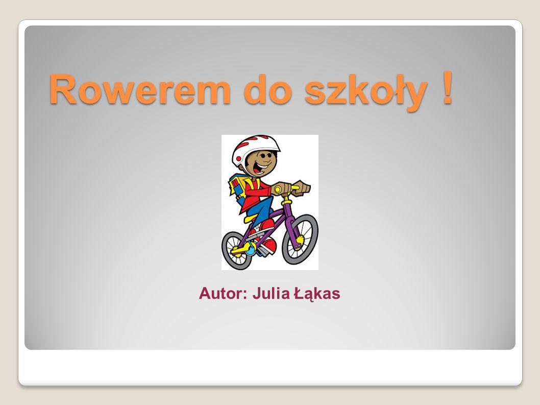 Rowerem do szkoły ! Autor: Julia Łąkas