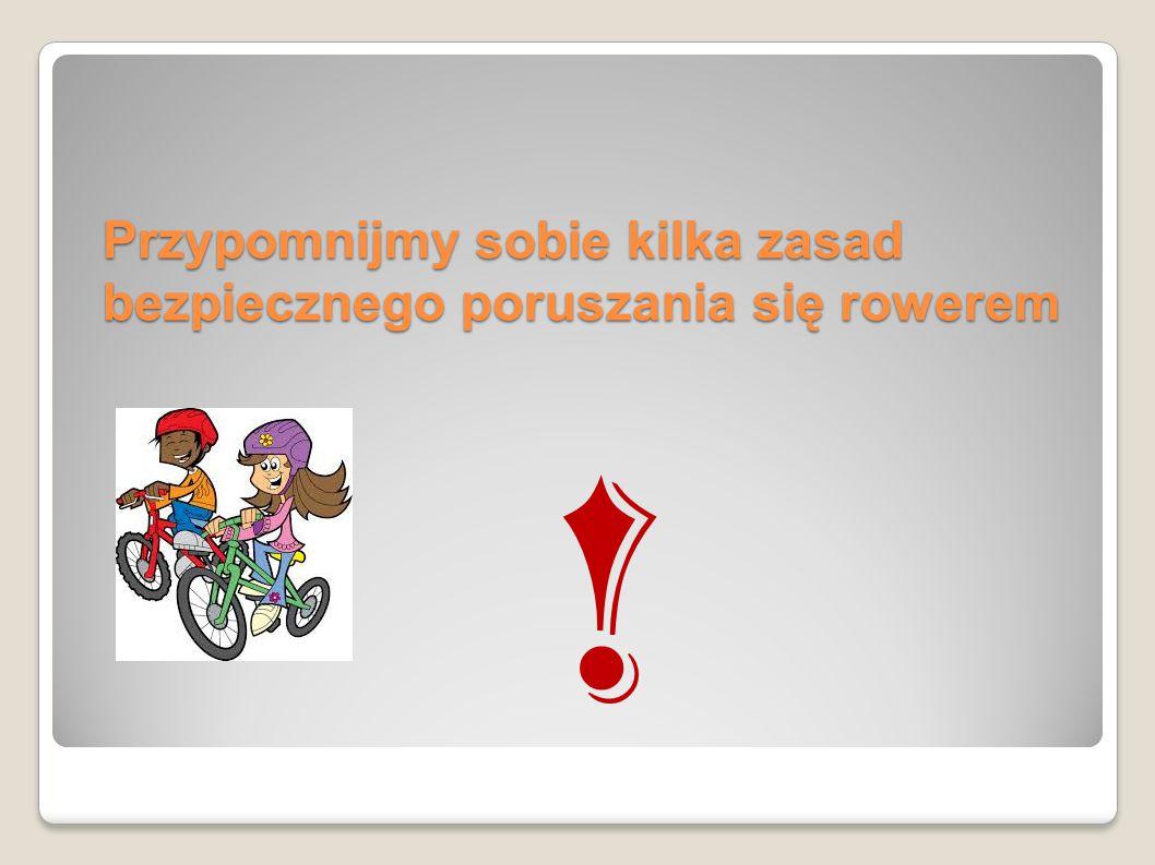 Przypomnijmy sobie kilka zasad bezpiecznego poruszania się rowerem