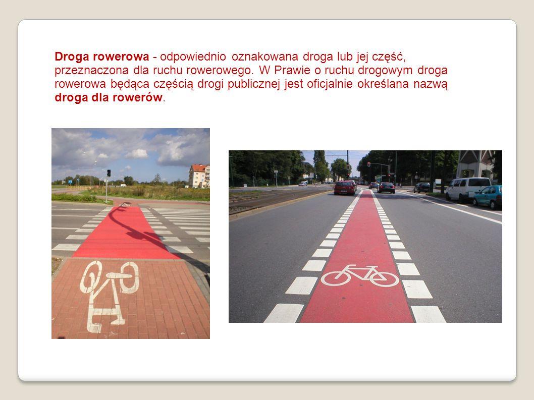 Droga rowerowa - odpowiednio oznakowana droga lub jej część, przeznaczona dla ruchu rowerowego.