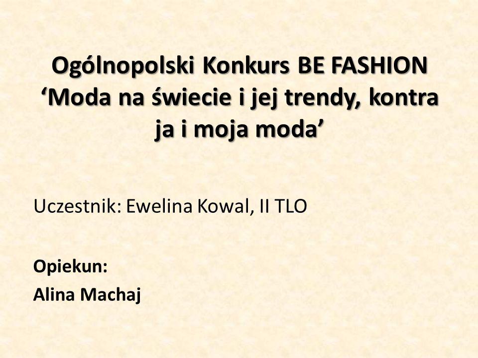 Ogólnopolski Konkurs BE FASHION 'Moda na świecie i jej trendy, kontra ja i moja moda'