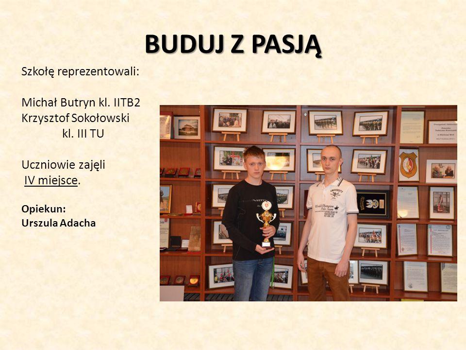 BUDUJ Z PASJĄ Szkołę reprezentowali: Michał Butryn kl. IITB2