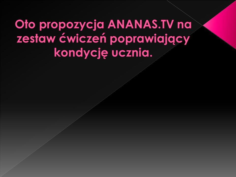 Oto propozycja ANANAS.TV na zestaw ćwiczeń poprawiający kondycję ucznia.