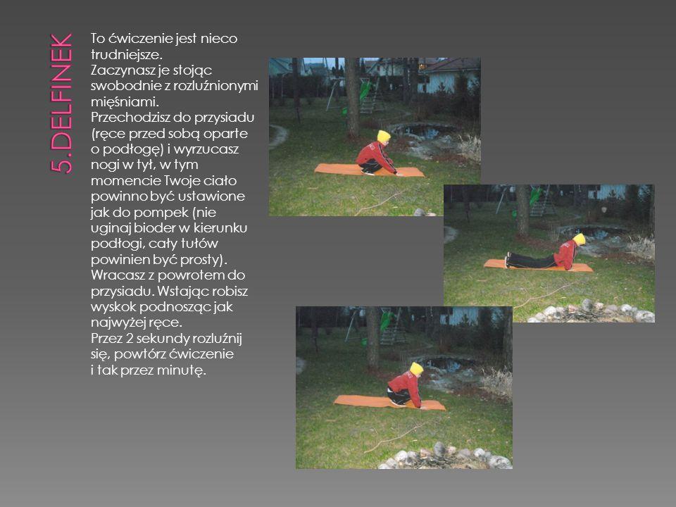 5.delfinek To ćwiczenie jest nieco trudniejsze.