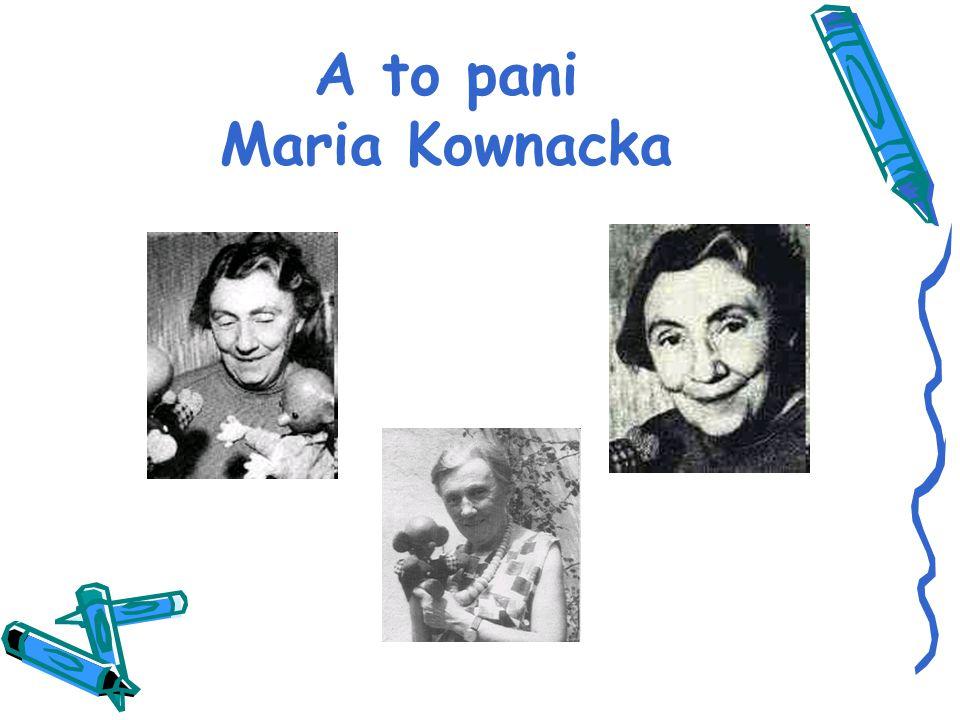 A to pani Maria Kownacka