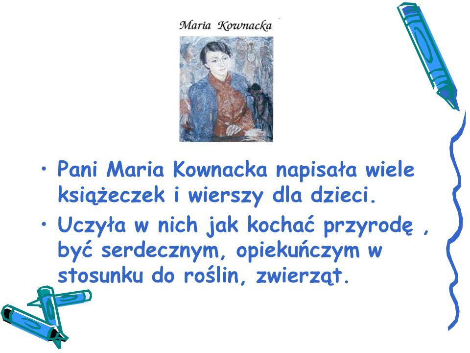 Pani Maria Kownacka napisała wiele książeczek i wierszy dla dzieci.