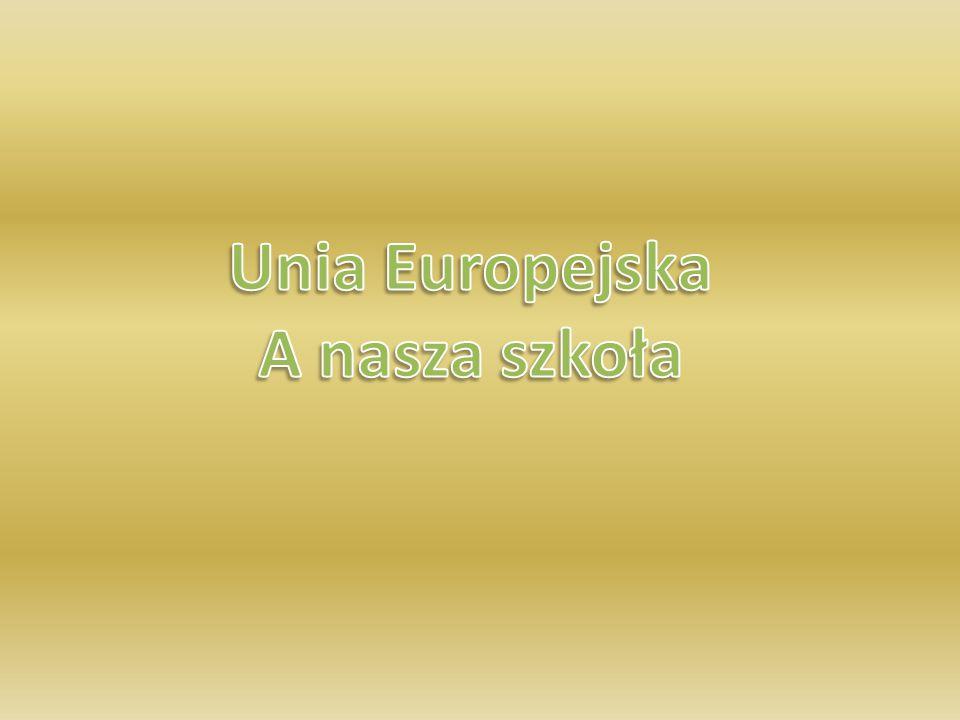 Unia Europejska A nasza szkoła