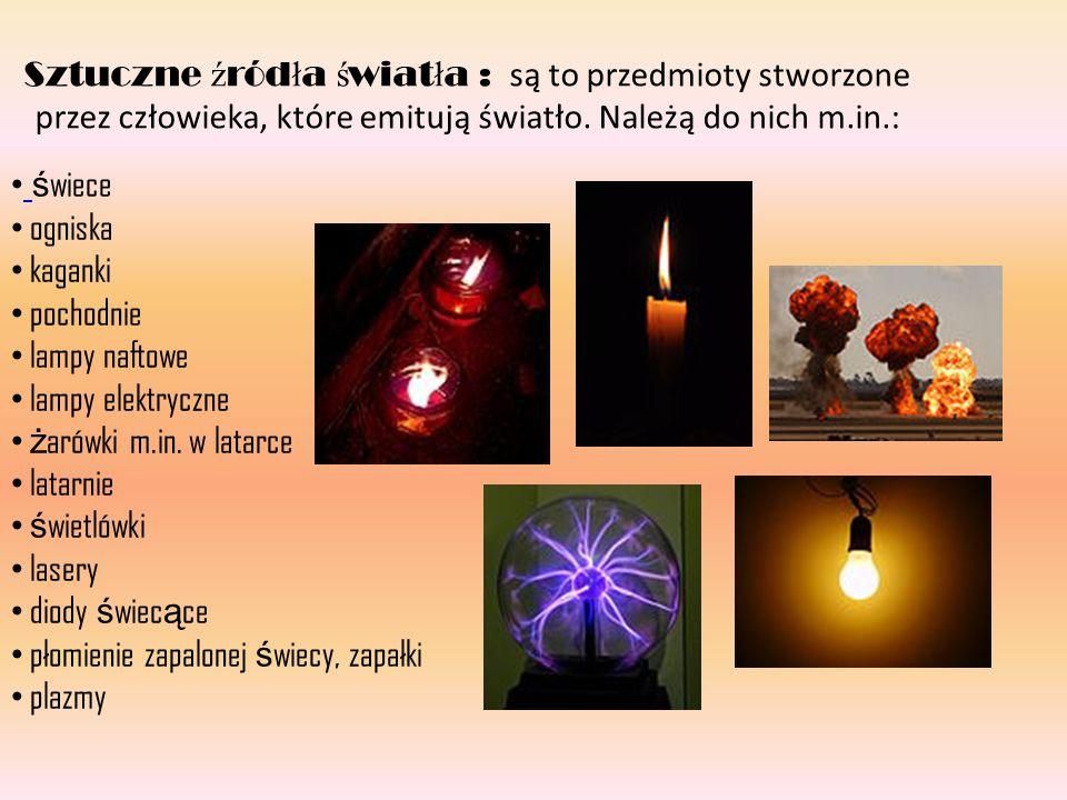 Sztuczne źródła światła : są to przedmioty stworzone przez człowieka, które emitują światło. Należą do nich m.in.: