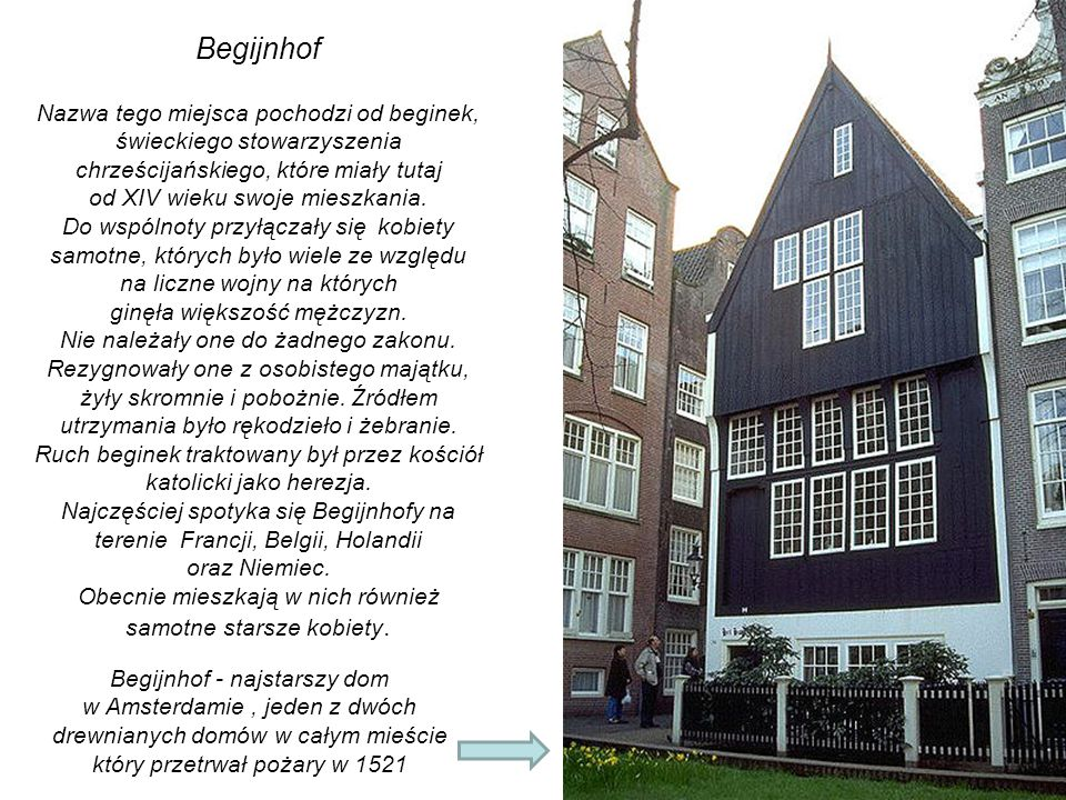 Begijnhof Nazwa tego miejsca pochodzi od beginek, świeckiego stowarzyszenia chrześcijańskiego, które miały tutaj.