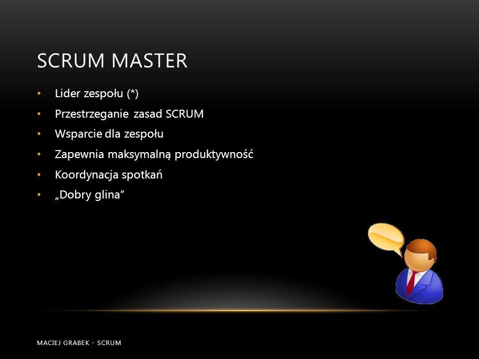 Scrum master Lider zespołu (*) Przestrzeganie zasad SCRUM