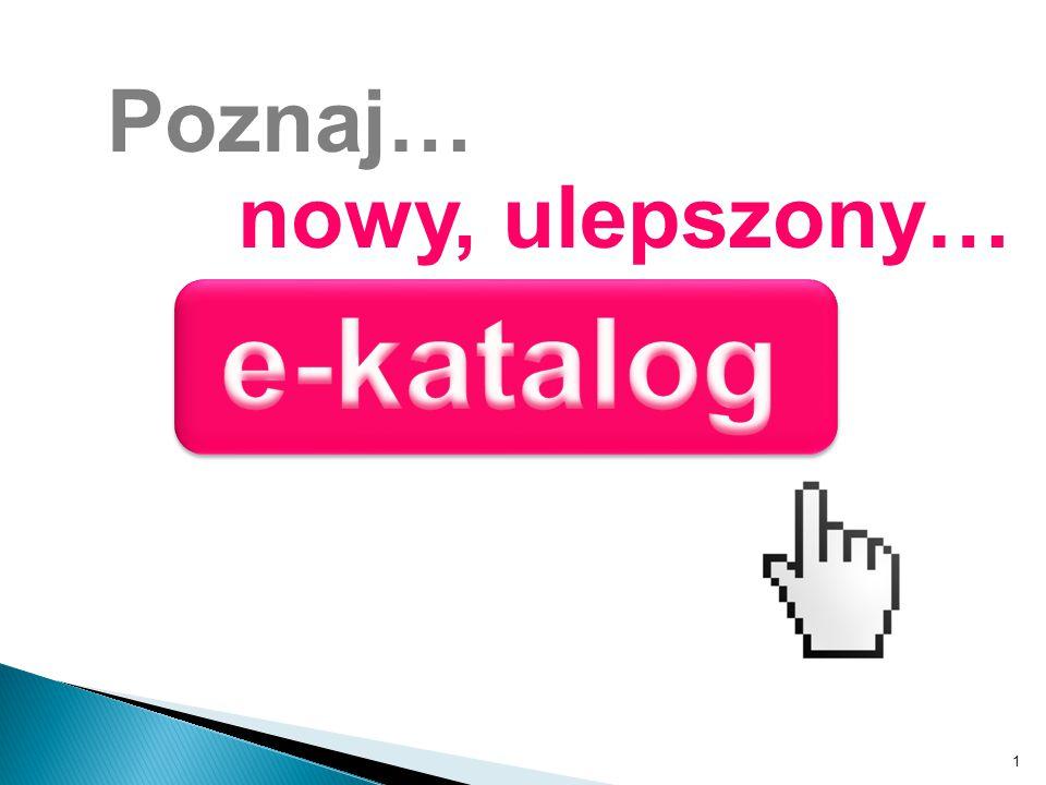 Poznaj… nowy, ulepszony… e-katalog