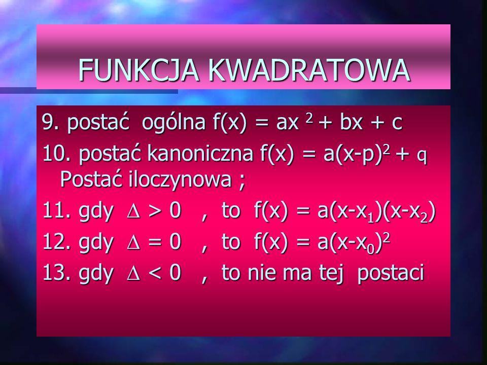 FUNKCJA KWADRATOWA 9. postać ogólna f(x) = ax 2 + bx + c