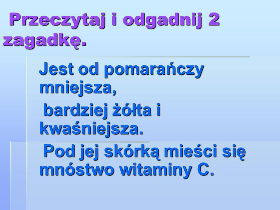 Przeczytaj i odgadnij 2 zagadkę.
