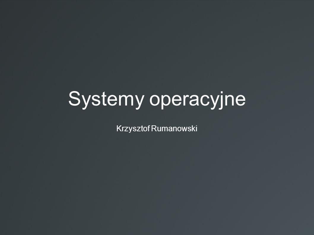 Systemy operacyjne Krzysztof Rumanowski
