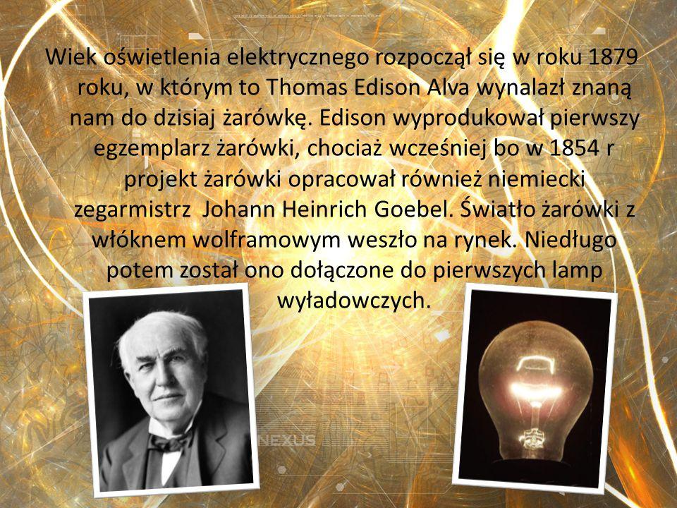 Wiek oświetlenia elektrycznego rozpoczął się w roku 1879 roku, w którym to Thomas Edison Alva wynalazł znaną nam do dzisiaj żarówkę.