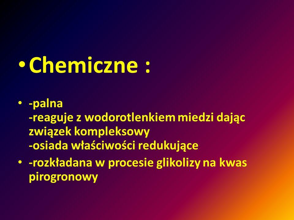 Chemiczne : -palna -reaguje z wodorotlenkiem miedzi dając związek kompleksowy -osiada właściwości redukujące.