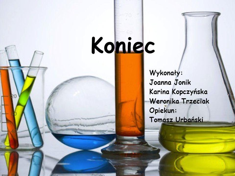 Koniec Wykonały: Joanna Jonik Karina Kopczyńska Weronika Trzeciak