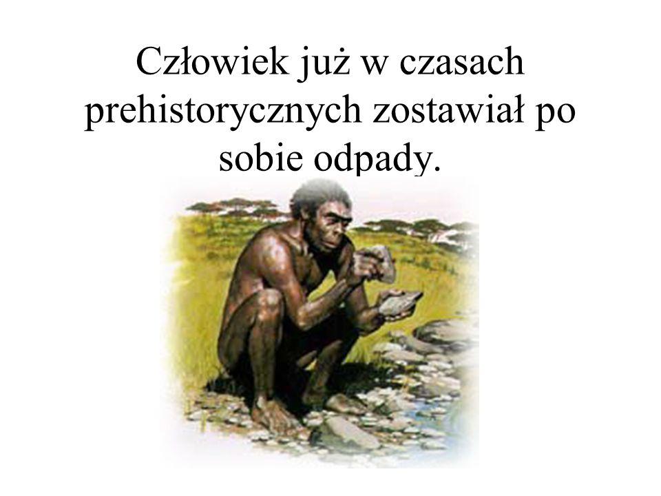 Człowiek już w czasach prehistorycznych zostawiał po sobie odpady.