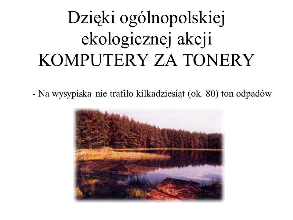 Dzięki ogólnopolskiej ekologicznej akcji KOMPUTERY ZA TONERY