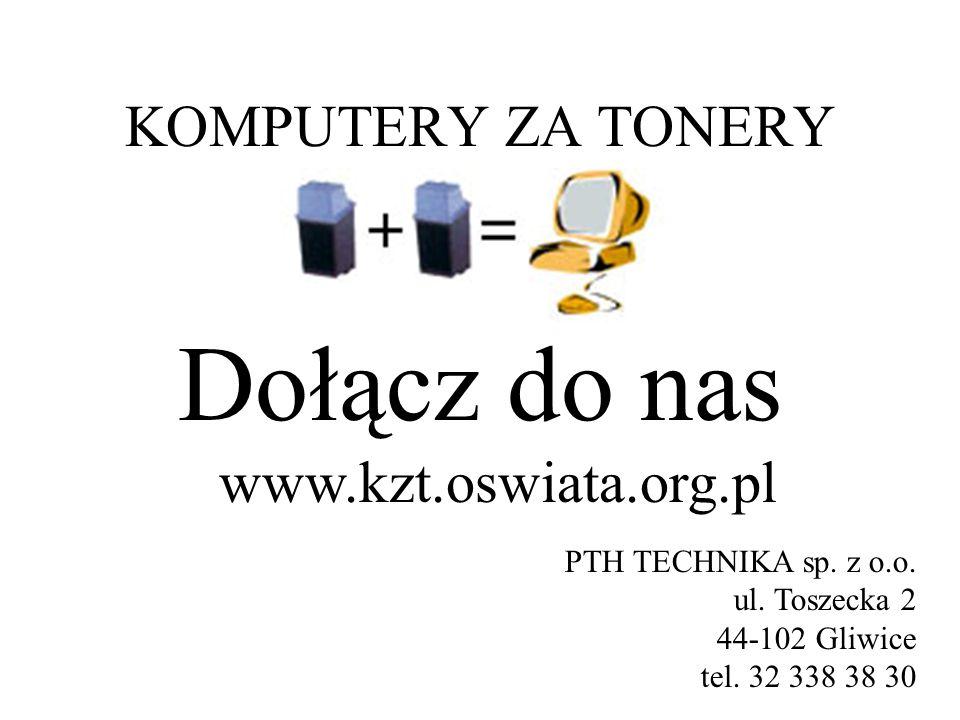 Dołącz do nas KOMPUTERY ZA TONERY www.kzt.oswiata.org.pl