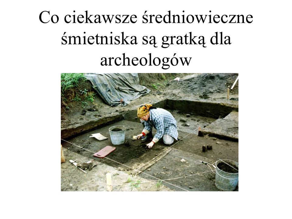 Co ciekawsze średniowieczne śmietniska są gratką dla archeologów