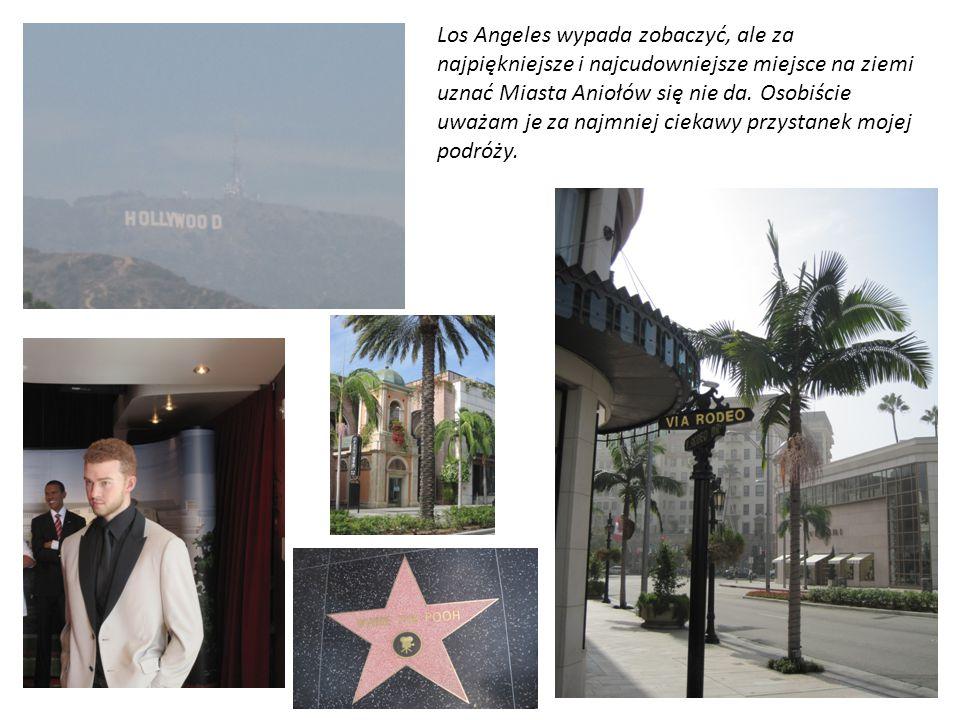 Los Angeles wypada zobaczyć, ale za najpiękniejsze i najcudowniejsze miejsce na ziemi uznać Miasta Aniołów się nie da.