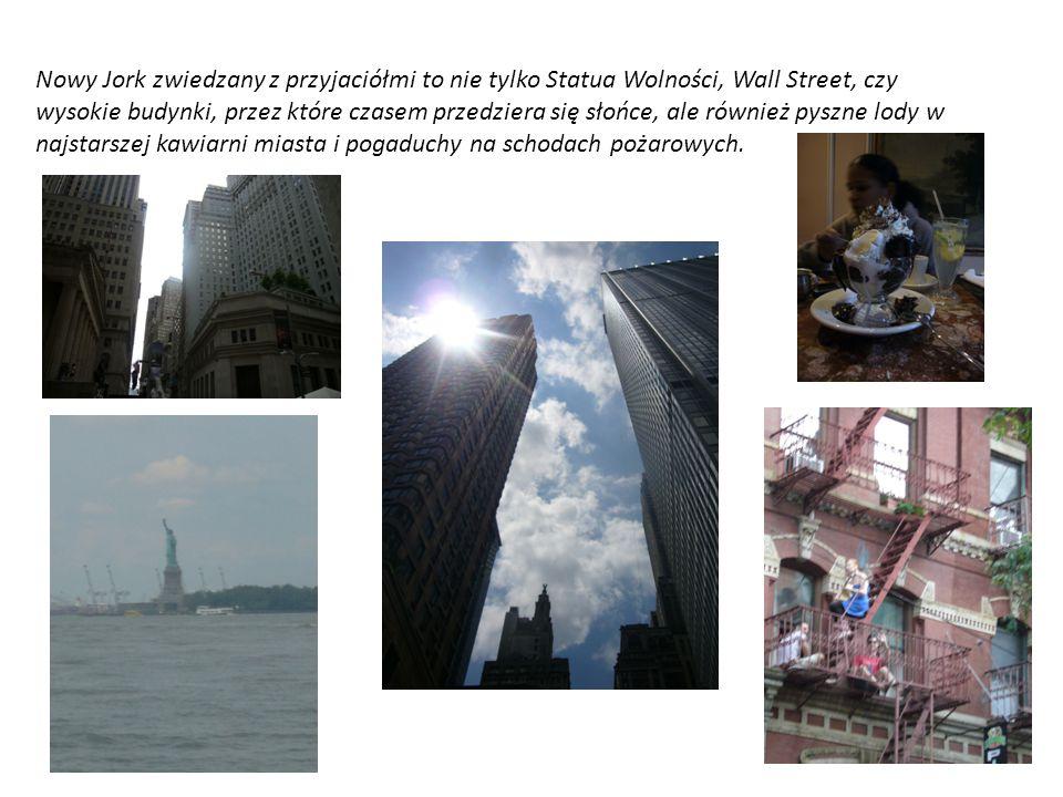 Nowy Jork zwiedzany z przyjaciółmi to nie tylko Statua Wolności, Wall Street, czy wysokie budynki, przez które czasem przedziera się słońce, ale również pyszne lody w najstarszej kawiarni miasta i pogaduchy na schodach pożarowych.