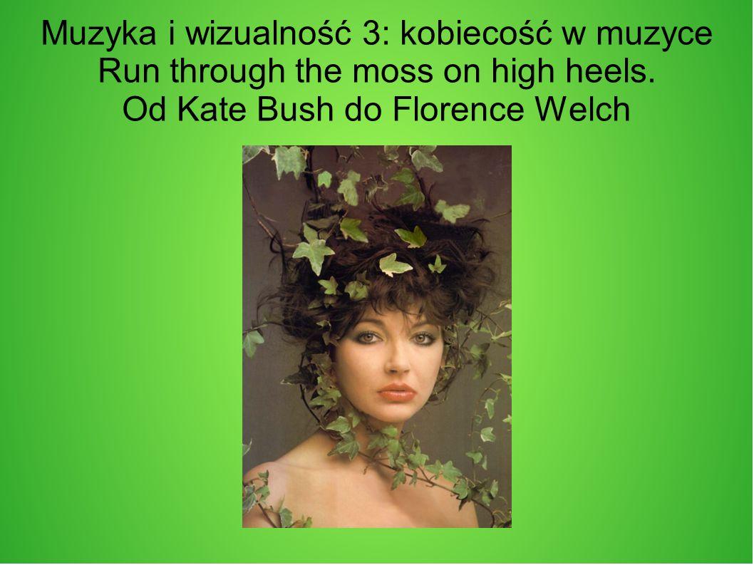 Muzyka i wizualność 3: kobiecość w muzyce Run through the moss on high heels.