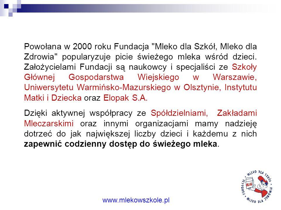 Powołana w 2000 roku Fundacja Mleko dla Szkół, Mleko dla Zdrowia popularyzuje picie świeżego mleka wśród dzieci. Założycielami Fundacji są naukowcy i specjaliści ze Szkoły Głównej Gospodarstwa Wiejskiego w Warszawie, Uniwersytetu Warmińsko-Mazurskiego w Olsztynie, Instytutu Matki i Dziecka oraz Elopak S.A.