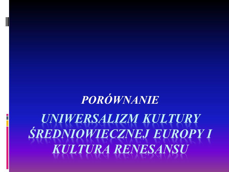 UNIWERSALIZM KULTURY ŚREDNIOWIECZNEJ EUROPY I KULTURA RENESANSU