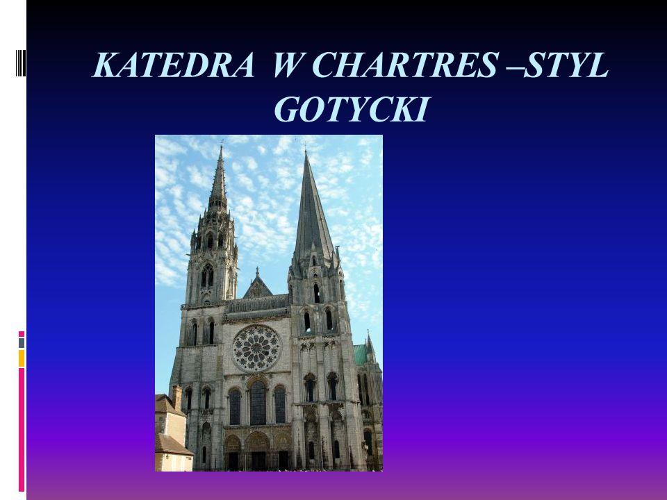 KATEDRA W CHARTRES –STYL GOTYCKI