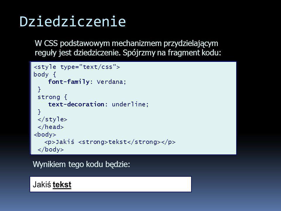 Dziedziczenie W CSS podstawowym mechanizmem przydzielającym reguły jest dziedziczenie. Spójrzmy na fragment kodu: