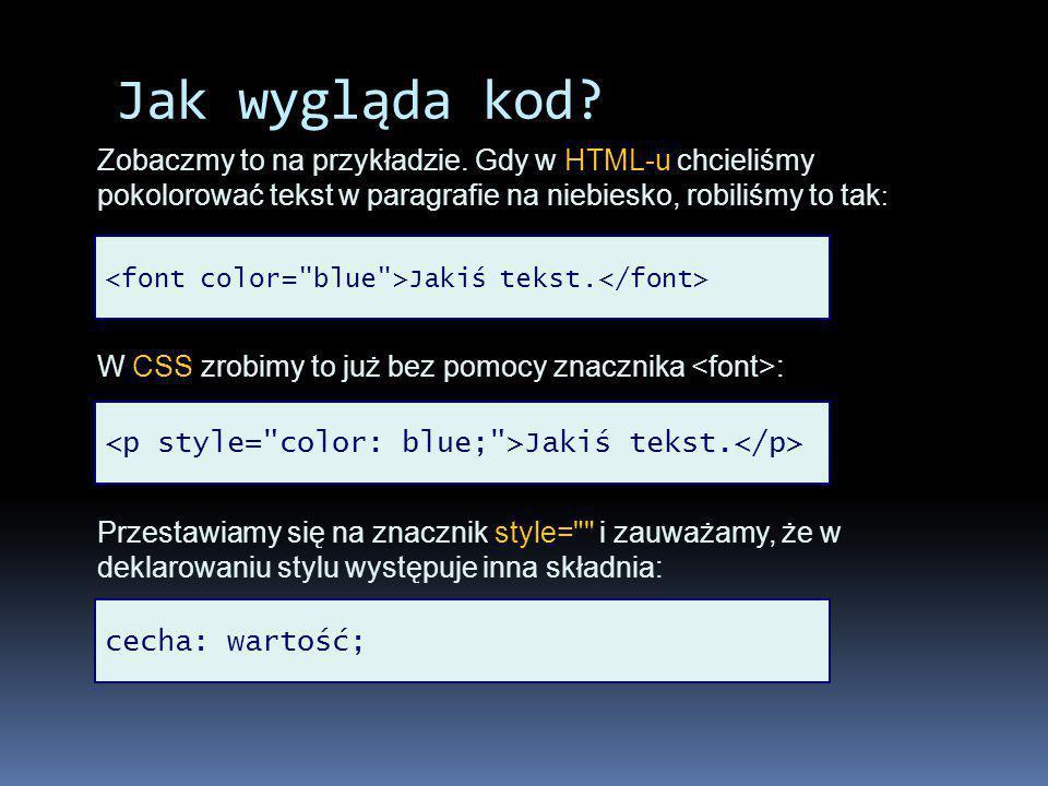 Jak wygląda kod Zobaczmy to na przykładzie. Gdy w HTML-u chcieliśmy pokolorować tekst w paragrafie na niebiesko, robiliśmy to tak: