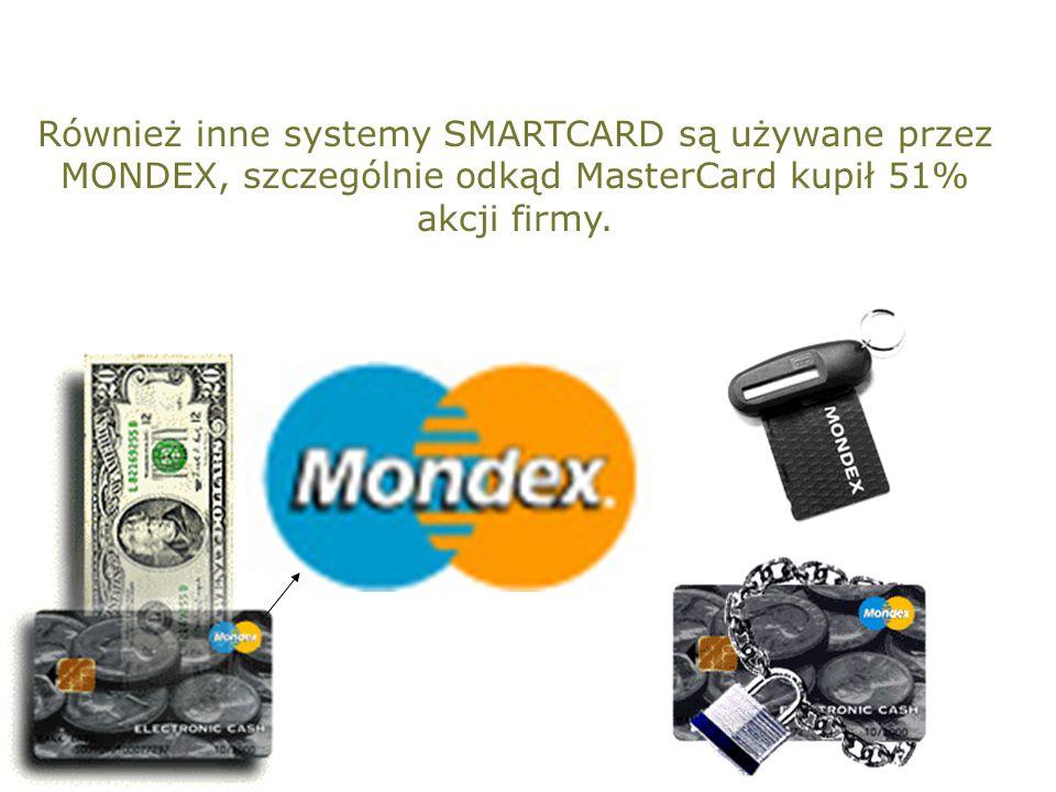 Również inne systemy SMARTCARD są używane przez MONDEX, szczególnie odkąd MasterCard kupił 51% akcji firmy.
