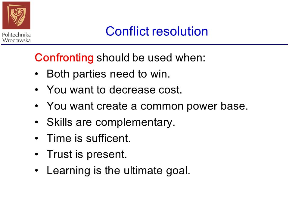 Conflict resolution Confronting should be used when:
