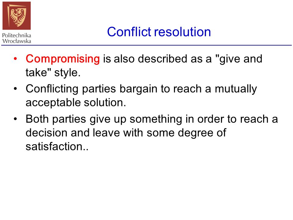 Conflict resolution Compromising is also described as a give and take style. Conflicting parties bargain to reach a mutually acceptable solution.