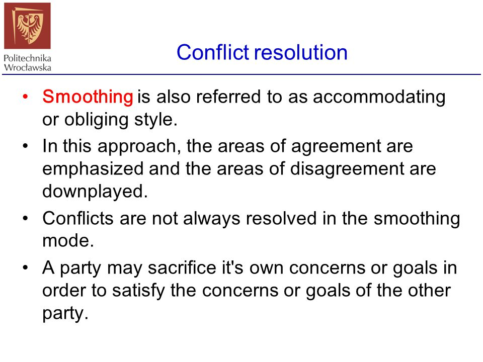 Conflict resolution Smoothing is also referred to as accommodating or obliging style.