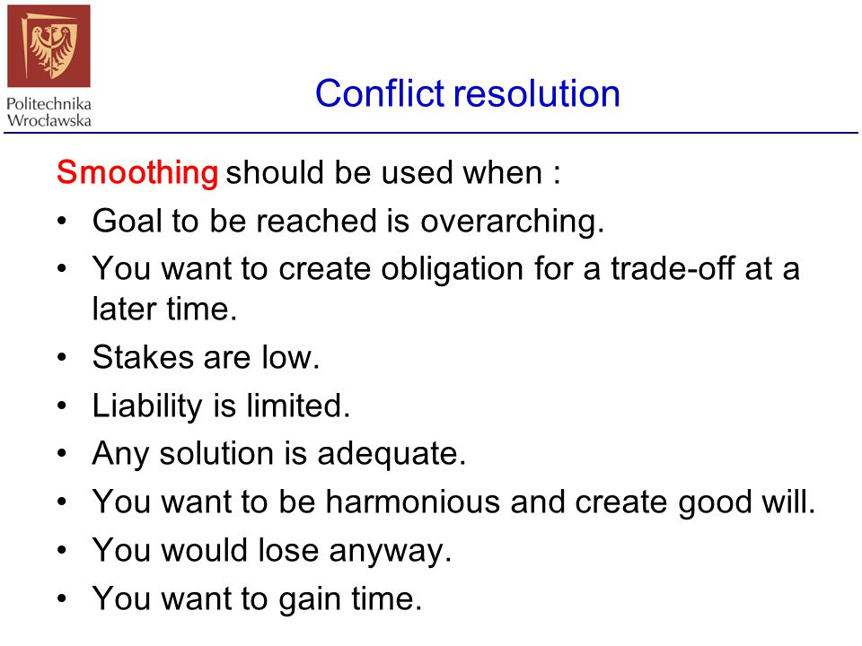 Conflict resolution Smoothing should be used when :