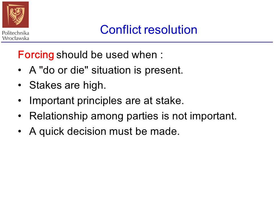 Conflict resolution Forcing should be used when :