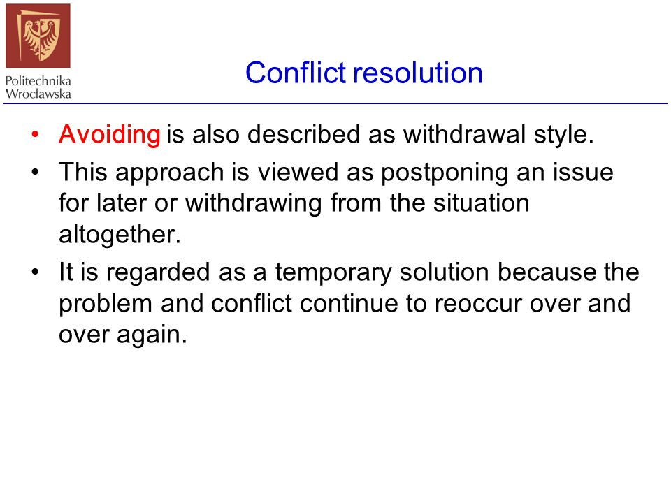 Conflict resolution Avoiding is also described as withdrawal style.