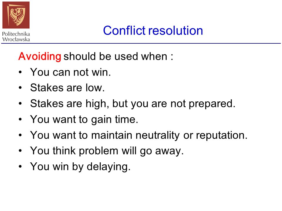 Conflict resolution Avoiding should be used when : You can not win.