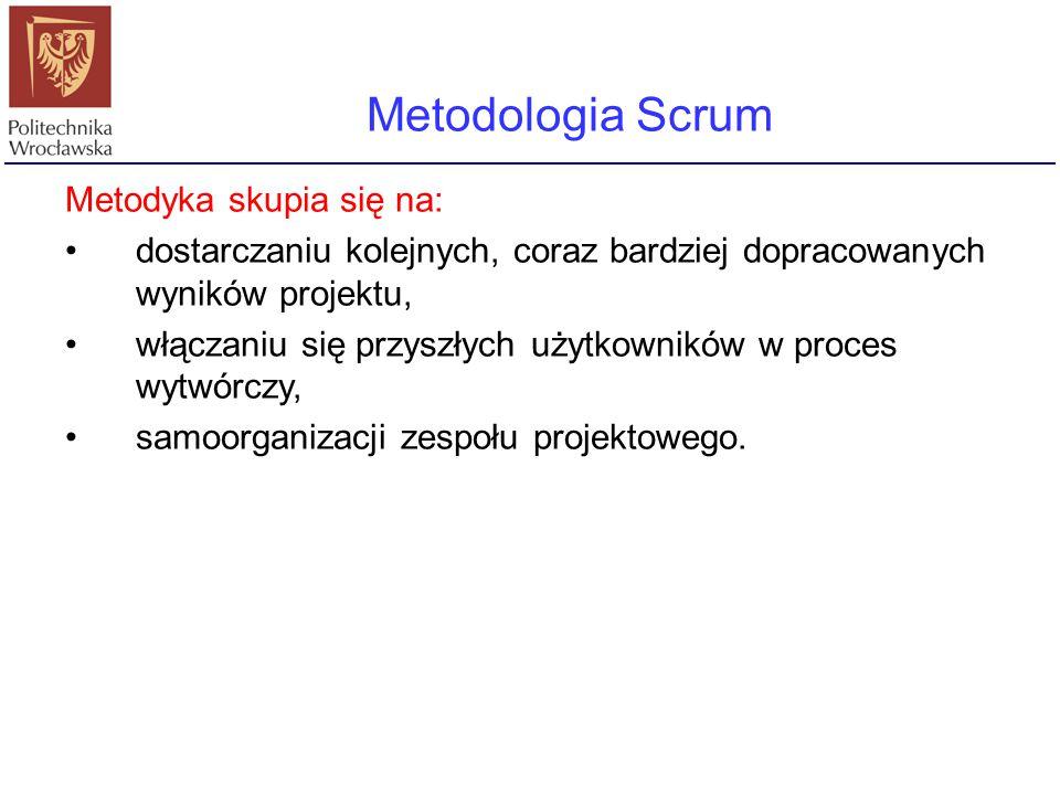 Metodologia Scrum Metodyka skupia się na:
