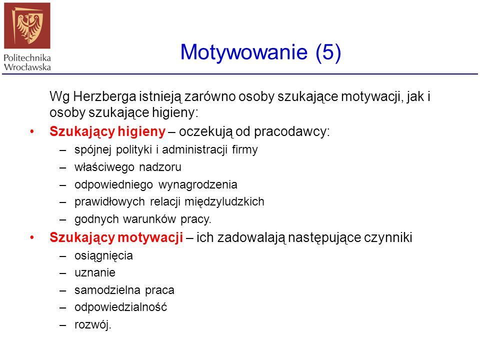 Motywowanie (5) Wg Herzberga istnieją zarówno osoby szukające motywacji, jak i osoby szukające higieny: