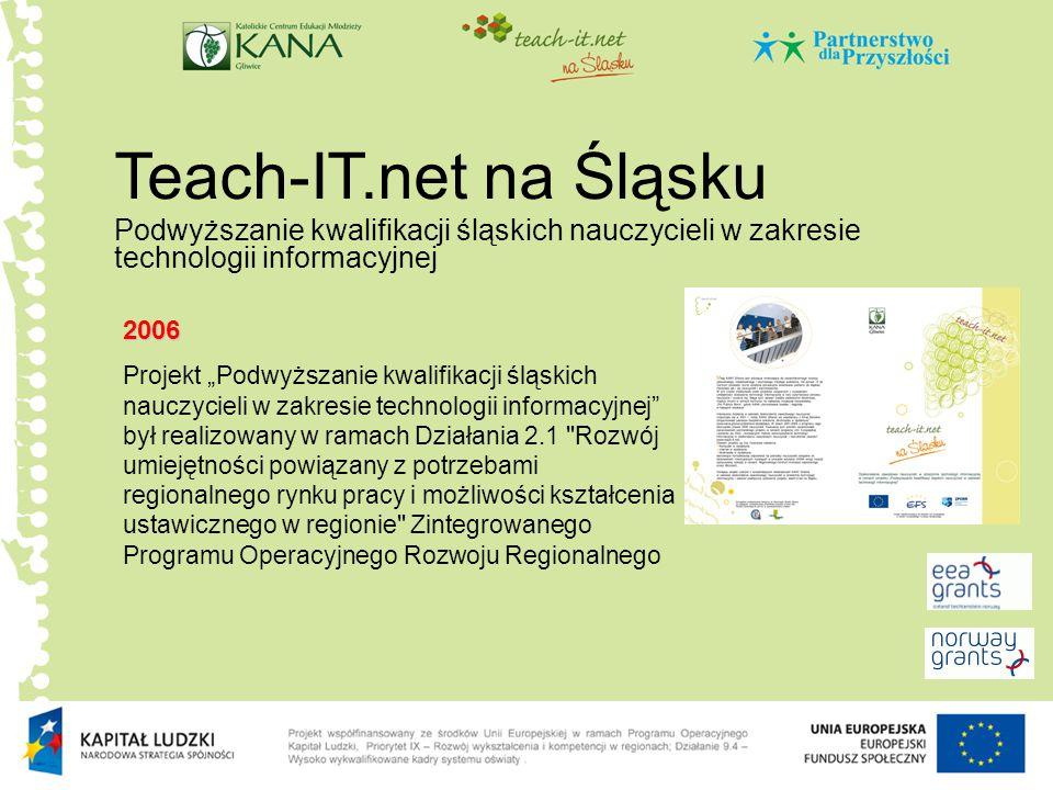 Teach-IT.net na Śląsku Podwyższanie kwalifikacji śląskich nauczycieli w zakresie technologii informacyjnej.
