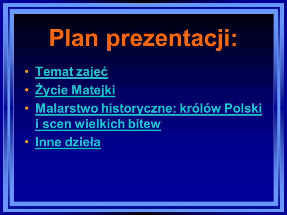 Plan prezentacji: Temat zajęć Życie Matejki