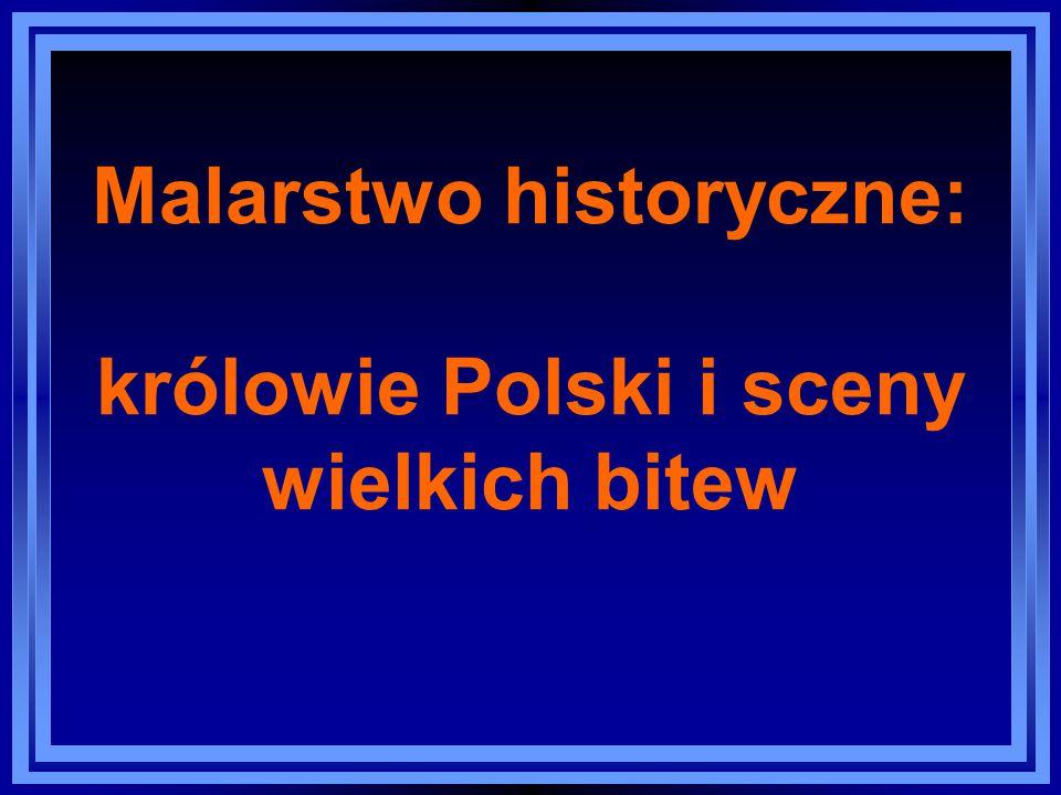 Malarstwo historyczne: królowie Polski i sceny wielkich bitew